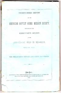 Twenty-third report of the American Baptist Home Mission Society, : presented by the executive board at the anniversary held in Brooklyn, May 9th, 1855, with the treasurer's report and other documents.