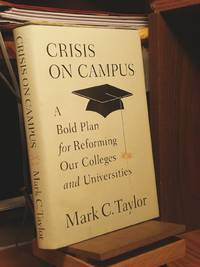 Crisis on Campus : A Bold Plan for Reforming Our Colleges and Universities by  Mark C Taylor - 1st Edition  - 2010 - from Henniker Book Farm and Biblio.com