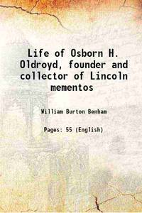 Life of Osborn H. Oldroyd, founder and collector of Lincoln mementos 1927 [Hardcover]