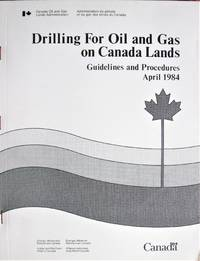 Drilling for Oil and Gas on Canada Lands. Guidelines and Procedures April 1984