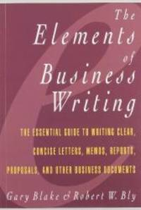 Elements of Business Writing: A Guide to Writing Clear, Concise Letters, Mem by Gary Blake - Paperback - 1992-04-01 - from Books Express and Biblio.com
