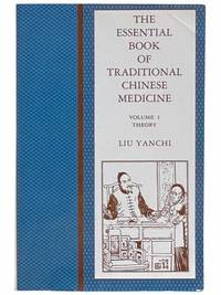 The Essential Book of Traditional Chinese Medicine, Volume I [1]: Theory