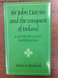 Sir John Davies and the Conquest of Ireland; A Study in Legal Imperialism (Publisher series: Cambridge Studies in the History and Theory of Politics.)