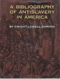 A BIBLIOGRAPHY OF ANTISLAVERY IN AMERICA