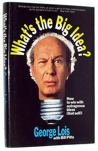 What's the Big Idea?: How to Win With Outrageous Ideas--That Sell! by Lois, George - 1991