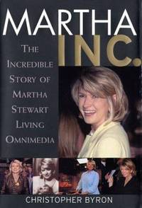 Martha Inc. : The Incredible Story of Martha Stewart Living Omnimedia by Christopher Byron - Hardcover - 2002 - from ThriftBooks and Biblio.com