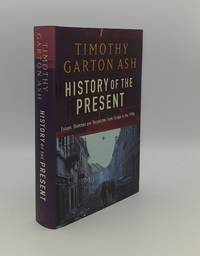 HISTORY OF THE PRESENT Essays Sketches and Despatches from Europe in the 1990s