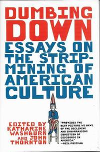 Dumbing Down: Essays on the Strip-Mining of Amercian Culture