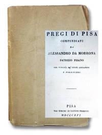 Pregi di Pisa Compendiati da Alessandrio da Morrona, Patrizio Pisano per Utilita de Culti...