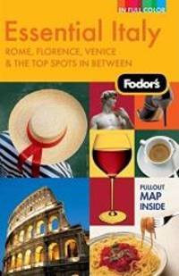 Fodor's Essential Italy, 2nd Edition: Rome, Florence, Venice & the Top Spots In Between...