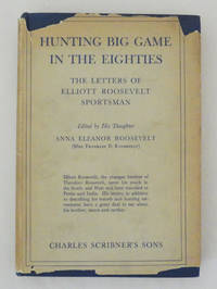 Hunting Big Game in the Eighties The Letters of Elliot Roosevelt Sportsman