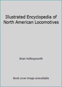 Illustrated Encyclopedia of North American Locomotives