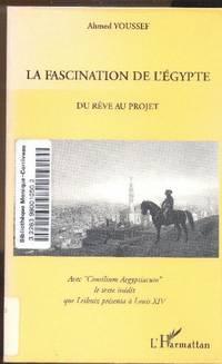 La fascination de l'Égypte.  Du rêve au projet.   Avec, en annexe,...