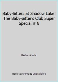 Baby-Sitters at Shadow Lake: The Baby-Sitter's Club Super Special # 8 by  Ann M Martin - Paperback - 1992 - from ThriftBooks and Biblio.com