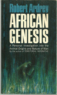 AFRICAN GENESIS A Personal Investigation Into the Animal Origins and Nature of Man, Ardrey, Robert