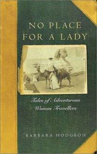 No Place for a Lady : Tales of Adventurous Women Travelers