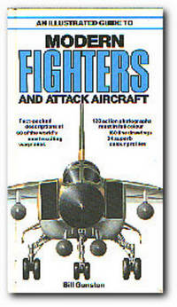 An Illustrated Guide To Modern Fighters And Attack Aircraft by Gunston, Bill - 1980