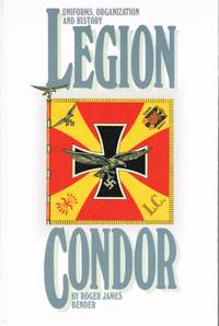 LEGION CONDOR: UNIFORMS, ORGANIZATION AND HISTORY by  R. J Bender - First Edition - 1992 - from Paul Meekins Military & History Books and Biblio.co.uk