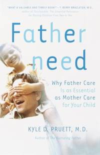 Fatherneed : Why Father Care Is As Essential As Mother Care for Your Child