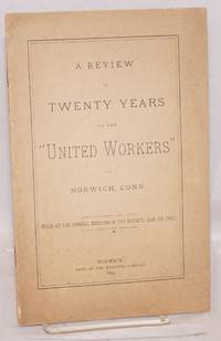 A review of twenty years of the United Workers of Norwich, Conn. Read at the annual meeting of the society, Jan. 19, 1897