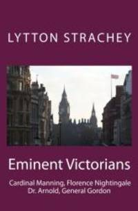 Eminent Victorians: Cardinal Manning, Florence Nightingale, Dr. Arnold, General Gordon by Lytton Strachey - Paperback - 2011-08-12 - from Books Express and Biblio.com