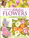 image of Painting Fabulous Flowers with Donna Dewberry : Over 50 New Blooms. [How to create beautiful backgrounds; Painting fabulous flowers step-by-step; 3 all-over patterns; 10 glorious floral compositions]