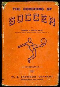 The Coaching of Soccer by  Ed.M  Hubert E. - First Edition - 1937 - from Between the Covers- Rare Books, Inc. ABAA and Biblio.co.uk