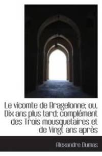 Le vicomte de Bragelonne; ou, Dix ans plus tard; complément des Trois mousquetaires et de...