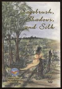 Sagebrush, Shadows, and Silk   A Collection of Original Poetry