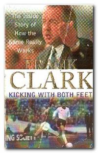 Kicking with Both Feet  The Inside Story of How the Game Really Works