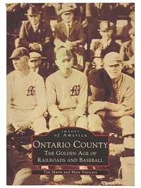 Ontario County: The Golden Era of Railroads and Baseball (Images of America) (New York)