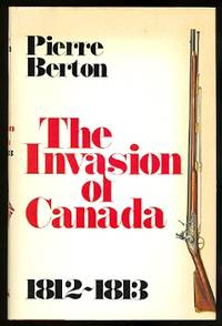 THE INVASION OF CANADA, 1812-1813. by  Pierre Berton - Signed First Edition - 1980 - from Capricorn Books and Biblio.com