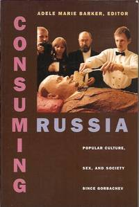 Consuming Russia__ Popular Culture, Sex, and Society since Gorbachev