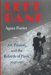 Left Bank__Art, Passion, and the Rebirth of Paris 1940-50