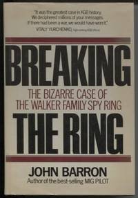 Breaking the Ring by  John Barron - First Edition; First Printing - 1987 - from E Ridge fine Books and Biblio.co.uk