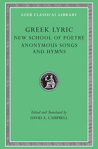 Greek Lyric: v. 5: The New School of Poetry and Anonymous Songs and Hymns