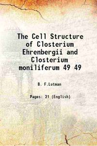 The Cell Structure of Closterium Ehrenbergii and Closterium moniliferum Volume 49 1910 [Hardcover]