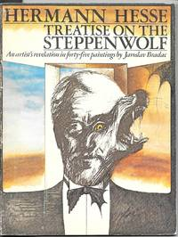 Herman Hesse: Treatise On The Steppenwolf: An Artist's Revelation In Forty-Five Paintings By Jaroslav Bradac by Hesse, Hermann - 1975
