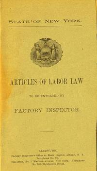 STATE OF NEW YORK ; ARTICLES OF LABOR LAW To be Enforced by Factory  Inspector