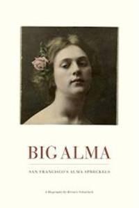 Big Alma: San Francisco's Alma Spreckels