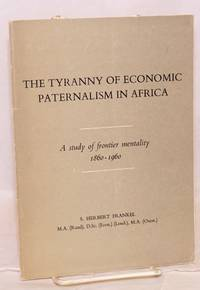 The tyranny of economic paternalism in Africa; a study of friontier mentality 1860 - 1960; supplement to Optima, December, 1960