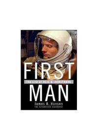 First Man   The Life of Neil Armstrong   The First Authorised Biography