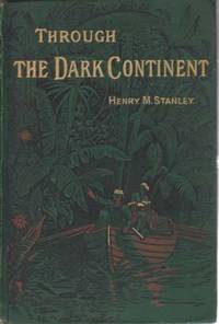 image of THROUGH THE DARK CONTINENT [TWO VOLUME SET] Or the Sources of the Nile  around the Great Lakes of Equatorial Africa and Down the Livingstone River  to the Atlantic Ocean