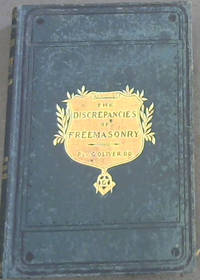 The Discrepancies of Freemasonry examined during a week's gossip with the late celebrated Brother Gilkes and Other Eminent Masons, on sundry obscure and difficult passages in the ordinary lodge lectures which, although open questions in Grand Lodge, Constitute a Source of Doubt and Perplexity to the Craft