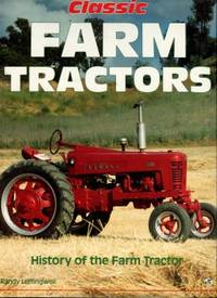 image of Classic Farm Tractors: History Of The Farm Tractor