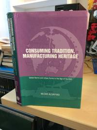 Consuming Tradition, Manufacturing Heritage. Global Norms and Urban Forms in the Age of Tourism