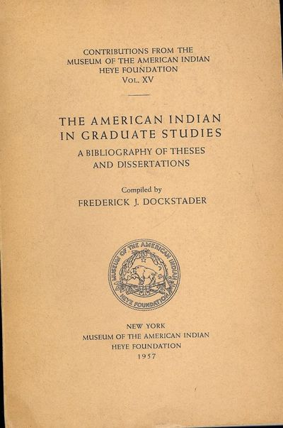 1957. DOCKSTADER, Frederick J. THE AMERICAN INDIAN IN GRADUATE STUDIES. A Bibliography Of Theses And...