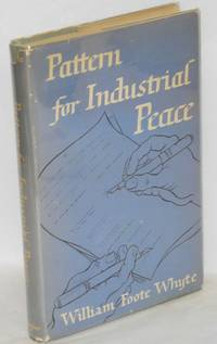 Pattern for industrial peace by  William Foote Whyte - 1951 - from Bolerium Books Inc., ABAA/ILAB and Biblio.com