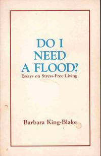 DO I NEED A FLOOD?  Essays on Stress-Free Living