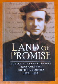 Land of Promise: Robert Burnaby's Letters from Colonial British Columbia, 1858-1863